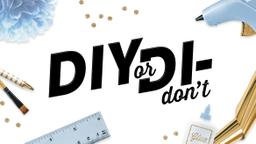 DIY or Di-Don't