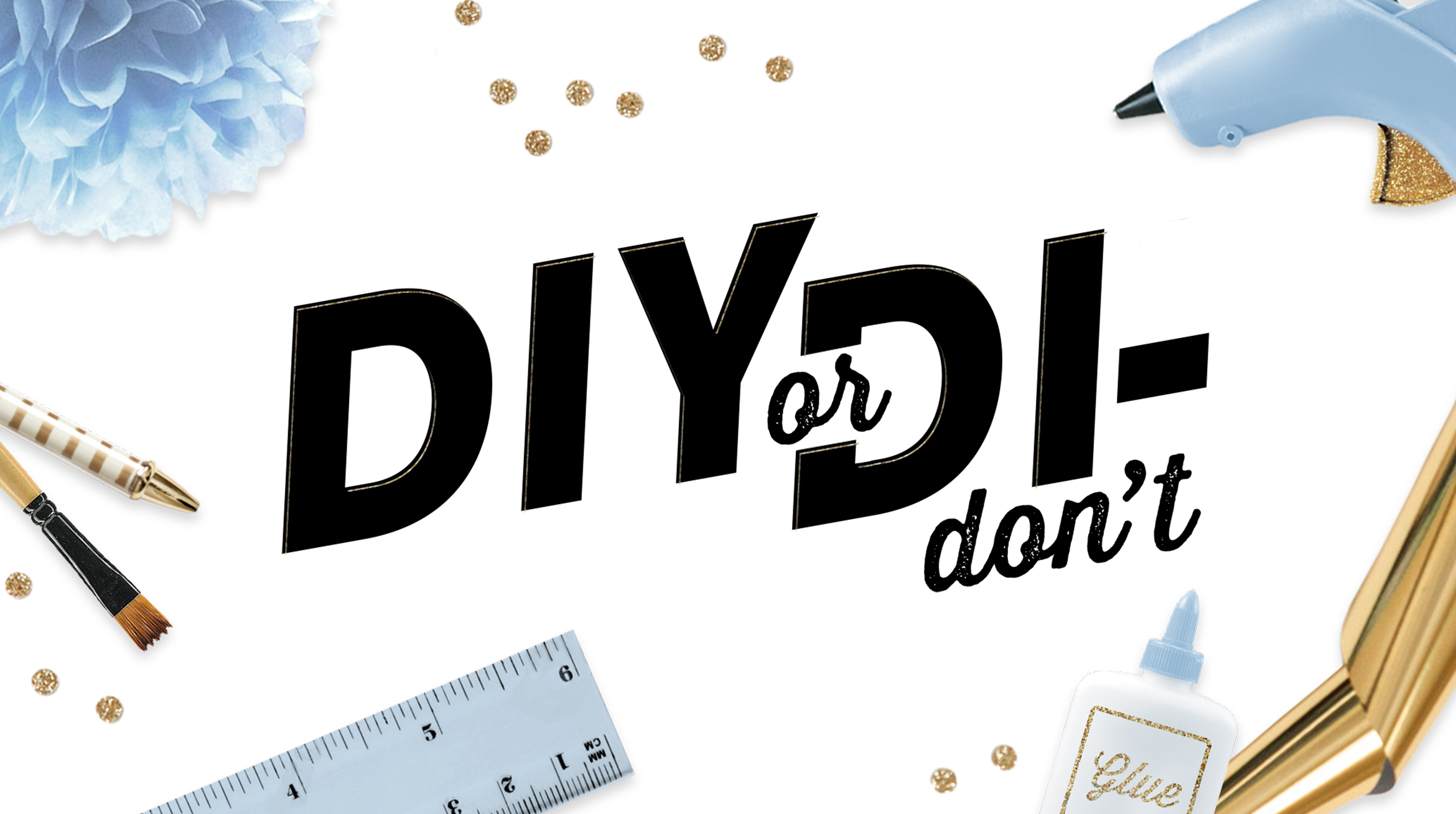 DIY or Di-Don't