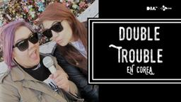 Double Trouble en Corea